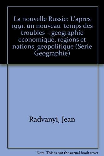 LA NOUVELLE RUSSIE. L'après 1991 : Un nouveau Temps des troubles, Géographie économique, régions et nations, géopolitiques par Jean Radvanyi