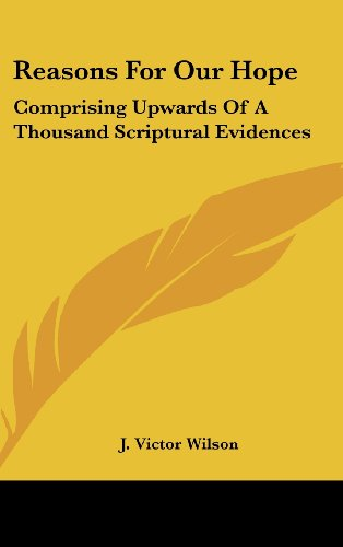 Reasons for Our Hope: Comprising Upwards of a Thousand Scriptural Evidences