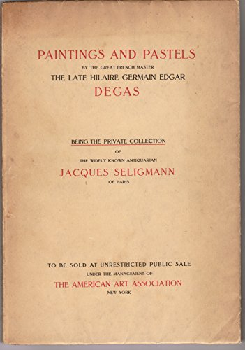 The Notable Private Collection of Paintings & Pastels by the Great French Master Hilaire Germain Edgar Degas Formed by the Widely Known Antiquarian Jacques Seligmann of Paris -,,,sold At Unrestricted Public Sale In,,,the Hotel Plaza, New York - 1/27/21 -