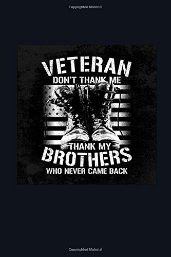 Veteran Don't Thank me Thank my Brothers who Never Came Back: Funny Patriotic Notebook. College Ruled Lined Journal.