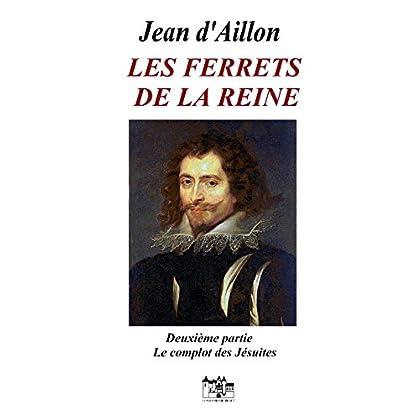Les ferrets de la reine - Deuxième partie: Le complot des Jésuites: Les enquêtes de Louis Fronsac (Chroniques du collège de Clermont t. 2)