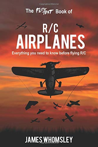 The Flite Test Book of RC Airplanes: Everything you need to know before flying R/C