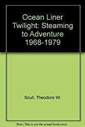 Ocean Liner Twilight: Steaming to Adventure 1968-1979 by Theodore W. Scull (2007-10-20)