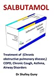 Salbutamol: Treatment of  (Chronic obstructive pulmonary disease,) COPD, Chronic Cough, Asthma, Airway Disorders