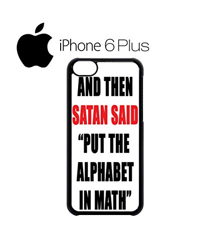 Satan Said Put the Alphabet in Math Funny Mobile Phone Case Back Cover Hülle Weiß Schwarz for iPhone 6 Plus White Schwarz