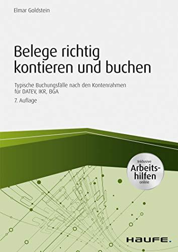 Belege richtig kontieren und buchen - inkl. Arbeitshilfen online: Typische Buchungsfälle nach den Kontenrahmen für DATEV, IKR, BGA (Haufe Fachbuch 1170)