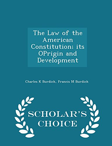 The Law of the American Constitution; its OPrigin and Development - Scholar's Choice Edition