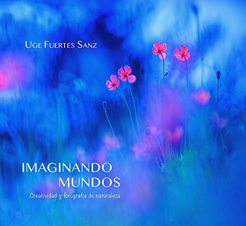 IMAGINANDO MUNDOS, Creatividad y fotografía de naturaleza