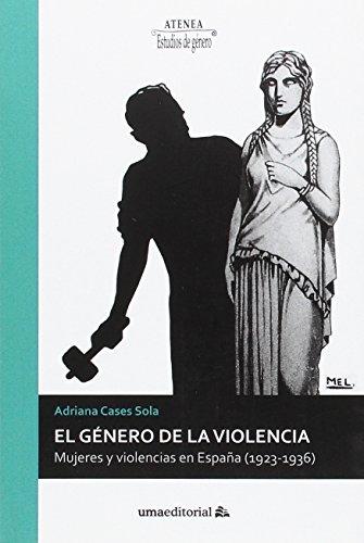 El género de la violencia: Mujeres y violencias en España (1923-1936) (Atenea)