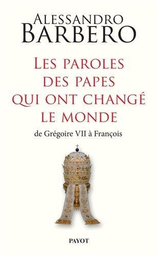 Les paroles des papes qui ont changé le monde : De Grégoire VII à François