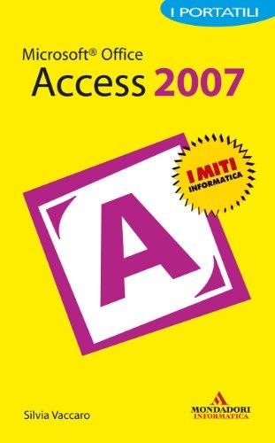 Microsoft Office Access 2007 I Portatili (I miti informatica)