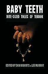 Baby Teeth: Bite-sized Tales of Terror by Dan Rabarts (2013-11-01)