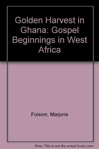 golden-harvest-in-ghana-gospel-beginnings-in-west-africa