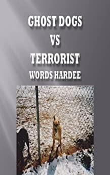 GHOST DOGS Vs TERRORIST (Ghost Dog Series Book 1) (English Edition) di [Hardee, Floyd]