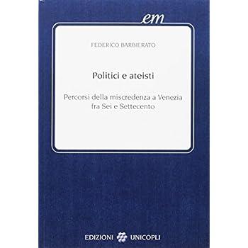 Politici E Ateisti. Percorsi Della Miscredenza A Venezia Fra Sei E Settecento