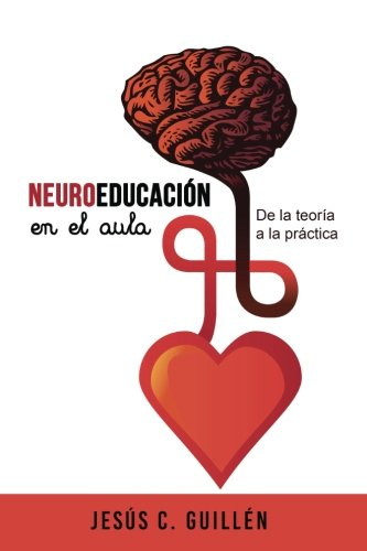 Neuroeducación en el aula. De la teoría a la práctica por Jesús C. Guillén