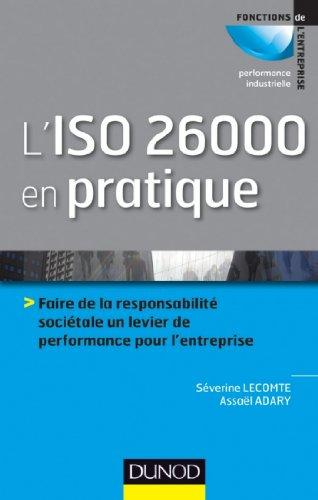 L'ISO 26000 en pratique : Faire de la responsabilité sociétale un levier de performance sur l'entreprise (Performance industrielle)