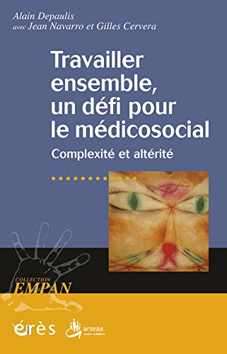 Travailler ensemble, un défi pour le médicosocial : Complexité et altérité par Alain Depaulis