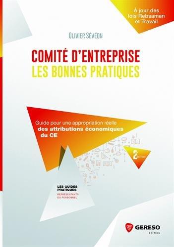 Comité d'entreprise : les bonnes pratiques: Guide pour une appropriation réelle des attributions économiques du CE par Olivier Sévéon