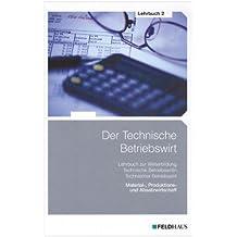 Der Technische Betriebswirt - Lehrbuch 2: Gesamtausgabe / Material-, Produktions- und Absatzwirtschaft