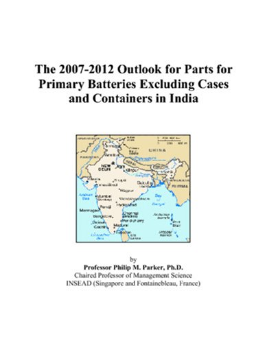 The 2007-2012 Outlook for Parts for Primary Batteries Excluding Cases and Containers in India