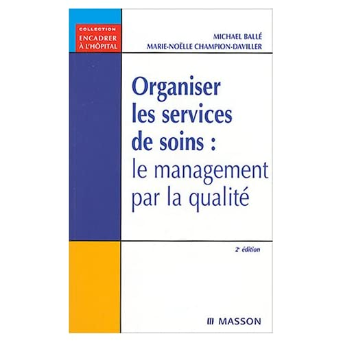 Organiser les services de soins : Le management par la qualité