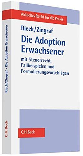 Die Adoption Erwachsener: aus bürgerlich-rechtlicher und steuerrechtlicher Sicht mit Fallbeispielen und Formulierungsvorschlägen