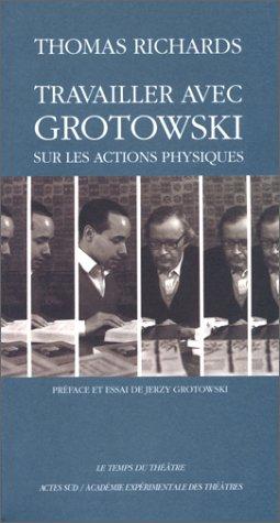 Travailler avec Grotowski sur les actions physiques par Thomas Richards
