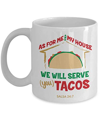 As For Me And My House, We Will Serve You Tacos! Salsa 24:7 Funny Joshua 24:15 Bible Verse Pun Taco Lovers' Coffee & Tea Gift Mug, Cup, Novelty Stuff, Ornament, And Accessories For Men & Women