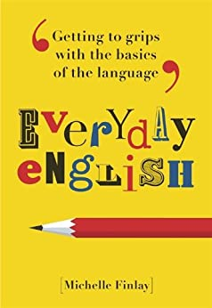 Everyday English: Getting to grips with the basics of the language von [Finlay, Michelle]