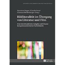 Bildliteralität im Übergang von Literatur und Film: Eine interdisziplinäre Aufgabe und Chance kompetenzorientierter Fachdidaktik (Studien zur Germanistik und Anglistik)