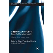 Negotiating the Nuclear Non-Proliferation Treaty: Origins of the Nuclear Order (CSS Studies in Security and International Relations)