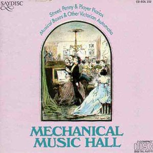 Mechanical Music Hall. Street, Penny & Player Pianos & Musical Boxes