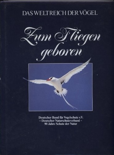 Zum Fliegen geboren - Das Weltreich der Vögel