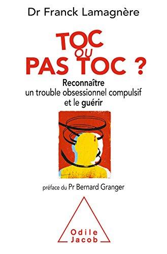 Toc ou pas toc ?: Reconnaître un trouble obsessionnel compulsif et le guérir (OJ.PSYCHOLOGIE) par Franck Lamagnère