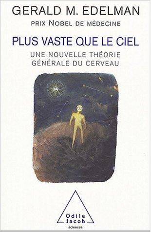 Plus vaste que le ciel : Une nouvelle théorie générale du cerveau par Gerald M. Edelman