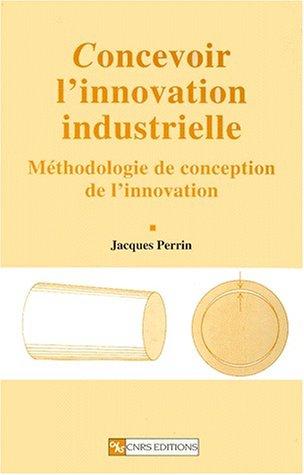 Concevoir l'innovation industrielle. Méthodologie de conception de l'innovation