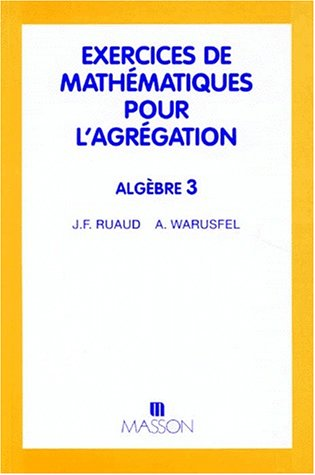 EXERCICES DE MATHEMATIQUES POUR L'AGREGATION. Algèbre 3