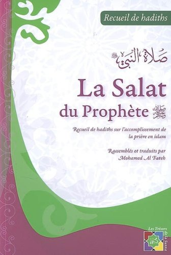 La Salat du Prophète Recueil de Hadiths Rassembles et Traduits par Mohammed Al Fateh.