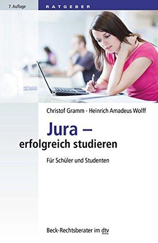 Jura - erfolgreich studieren: Für Schüler und Studenten (dtv Beck Rechtsberater)