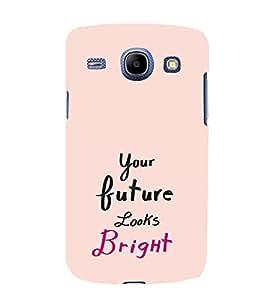EPICCASE Future is bright Mobile Back Case Cover For Samsung Galaxy Core (Designer Case)
