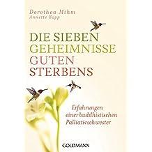 Die sieben Geheimnisse guten Sterbens: Erfahrungen einer buddhistischen Palliativschwester