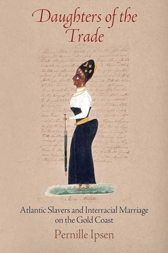 daughters-of-the-trade-atlantic-slavers-and-interracial-marriage-on-the-gold-coast-the-early-modern-