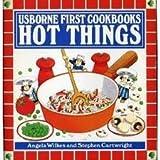Hot Things (Usborne First Cookbooks)