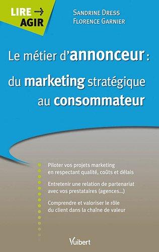 Le métier d'annonceur : du marketing stratégique au consommateur