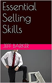 Essential Selling Skills (Barkers Bites Book 2) by [Barker, Jeff]