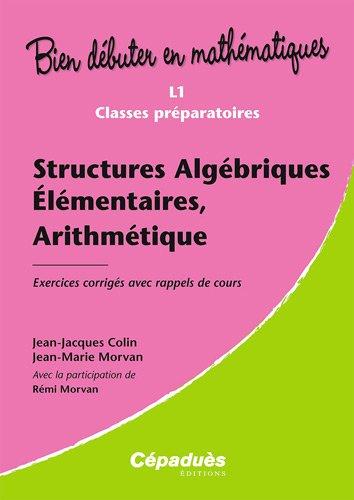Structures Algébriques Élémentaires, Arithmétique - Exercices Corrigés avec Rappels de Cours - L1, Classes Prépartatoires