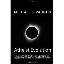 Atheist Evolution: Bradbury's Giraffes, Popcorn Girls and the Coyote Who Crossed the Golden Gate Bridge