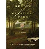MURDER AT MANSFIELD PARK [Murder at Mansfield Park ] BY Shepherd, Lynn(Author)Paperback 20-Jul-2010