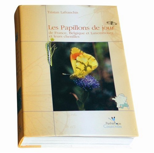 Les Papillons De Jour De France, Belgiqueet Luxemboug Et Leurs Chenilles / the Butterflies of France, Belgium and Luxembourg and Their Caterpillars